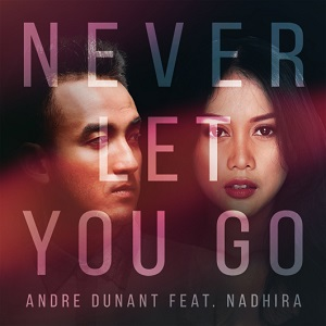 Andre Dunant Rilis Never Let You Go